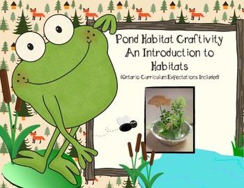 Pond Mini-Habitat Craftivity - with Gr. 4 Ontario Curriculum Expectations