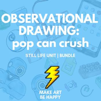 Pop Can Crush: Observational Drawing/Still Life Unit (Bundle)