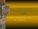 Populist Movement PowerPoint:  Free Silver or a Cross of Gold?