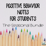 Positive Behavior Notes for Students - The Seasonal Bundle