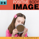 Positive Body Image for Kids- Interactive PowerPoint