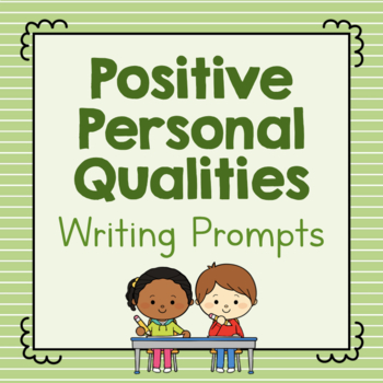Positive Personal Qualities Writing Prompts
