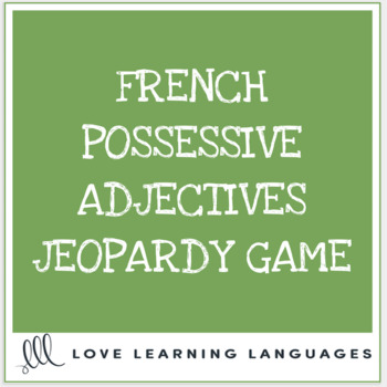 French Possessive Adjectives Jeopardy - Adjectifs Possessifs