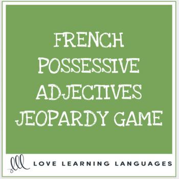 French Possessive Adjectives Jeopardy - Adjectifs Possessifs