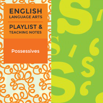 Possessives - Playlist and Teaching Notes