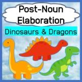 Post-Noun Elaboration: Dinosaurs & Dragons- Notice Differe