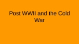 Post WWII and the Cold War PowerPoint