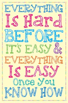 Poster #3 Everything is hard....