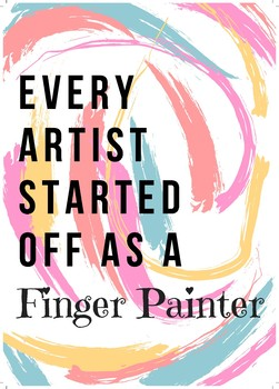 Poster 'Every Artist started off as a Finger Painter'