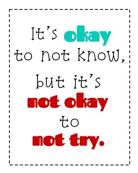 """Poster- """"It's okay to not know, but it's not okay to not try."""""""
