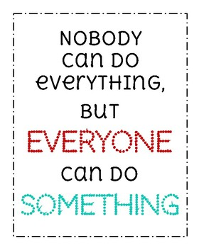 "Poster- ""Nobody can do everything, but everyone can do something"""