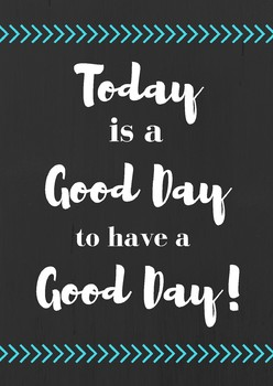 """Poster """"Today is a good day to have a good day!"""""""