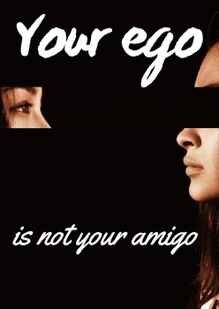 """Poster: """"Your ego is not your amigo"""""""