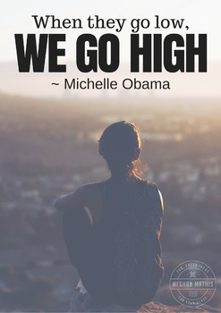 Posters for Secondary Classrooms - When They Go Low, We Go High