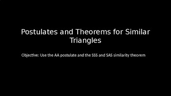 Postulates and Theorems for Similar Triangles - PowerPoint Lesson (6.4)