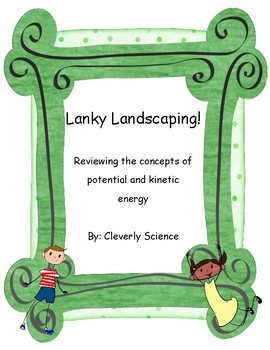 Potential and Kinetic energy activity: Lanky Landscaping