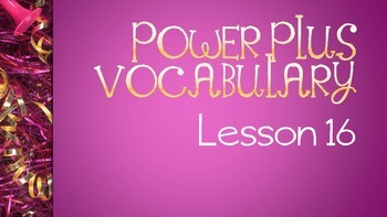 Power Plus Vocabulary: Book One: Lesson Sixteen