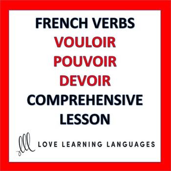 French Verbs Lesson:  DEVOIR, POUVOIR, VOULOIR