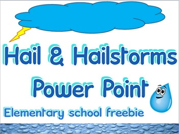 Power point: Hail & hailstorms (elementary school version)