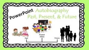 PowerPoint - Autobiography - Past, Present, & Future