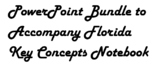 PowerPoint Bundle to Accompany Florida Key Concepts Notebook