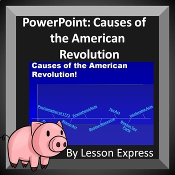 Major Causes of the American Revolution PowerPoint and Paragraph Response