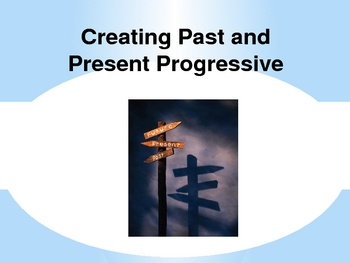 PowerPoint Creating Past and Present Progressives