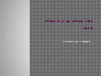 PowerPoint Presentation on Present Subjunctive with Ójala.