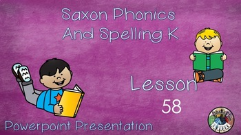 PowerPoint Presentation to accompany Saxon Phonics and Spelling K Lesson 58