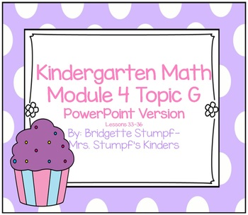 Powerpoint EngageNY Eureka Kindergarten Math Module 4 Topic G Lessons 33-36