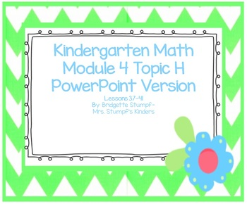 Powerpoint EngageNY Eureka Kindergarten Math Module 4 Topic H Lessons 37-41