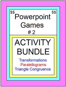 POWERPOINT GAMES BUNDLE #2 (Parallelograms,Transformations,Triangle Congruence)