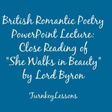 """Powerpoint Lecture: """"She Walks In Beauty"""" by Lord Byron"""