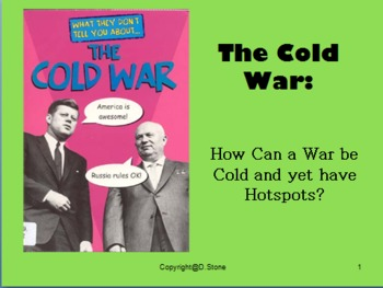 Powerpoint: The Cold War; How can a War be Cold and yet have Hotspots?