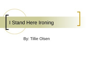 Powerpoint for I Stand Here Ironing by Tillie Olsen