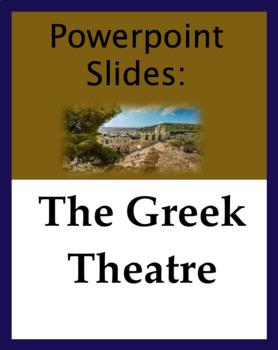 Powerpoint slides: The Greek Theatre; Greek Drama; Ancient Greece; Dramatists