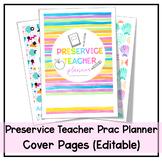 Prac Planner - Preservice Teachers - Editable Cover Pages (2019)
