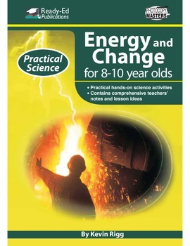 Practical Science: Energy & Change (Mid) For 8 - 10 Year Olds