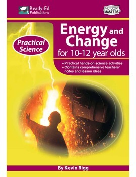 Practical Science: Energy & Change (Up) For 10 - 12 Year Olds