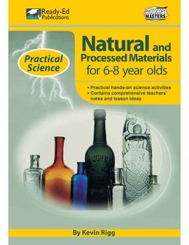 Practical Science: Natural & Processed Materials (Jnr) For 6 - 8 Year Olds