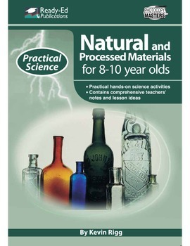 Practical Science: Natural & Processed Materials (Mid) For 8 - 10 Year Olds