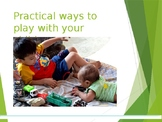 Practical Ways to Play with Your Child Presentation/Worksh