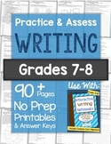 Practice & Assess WRITING SKILLS: Grades 7-8 No Prep Printables