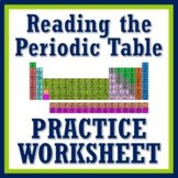 Practice Using the Periodic Table Worksheet - Middle School (Time consuming!)