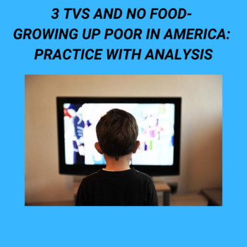 Practice with Analysis—  3 TVs and No Food: Growing Up Poor in America