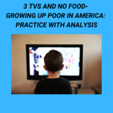 3 TVs and No Food- Growing Up Poor in America: Practice with Analysis