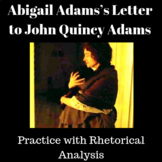 Abigail Adams's Letter to John Quincy Adams: Practice with Rhetorical Analysis:
