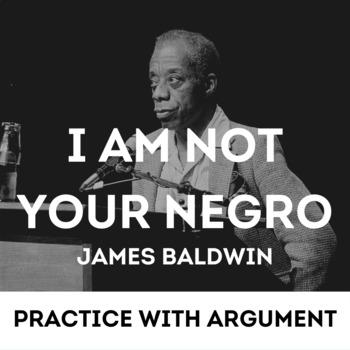 Practice with Argument— James Baldwin I Am Not Your Negro