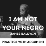 Practice with Argument— James Baldwin I Am Not Your Negro