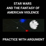 Star Wars and the Fantasy of American Violence: Practice with Argument
